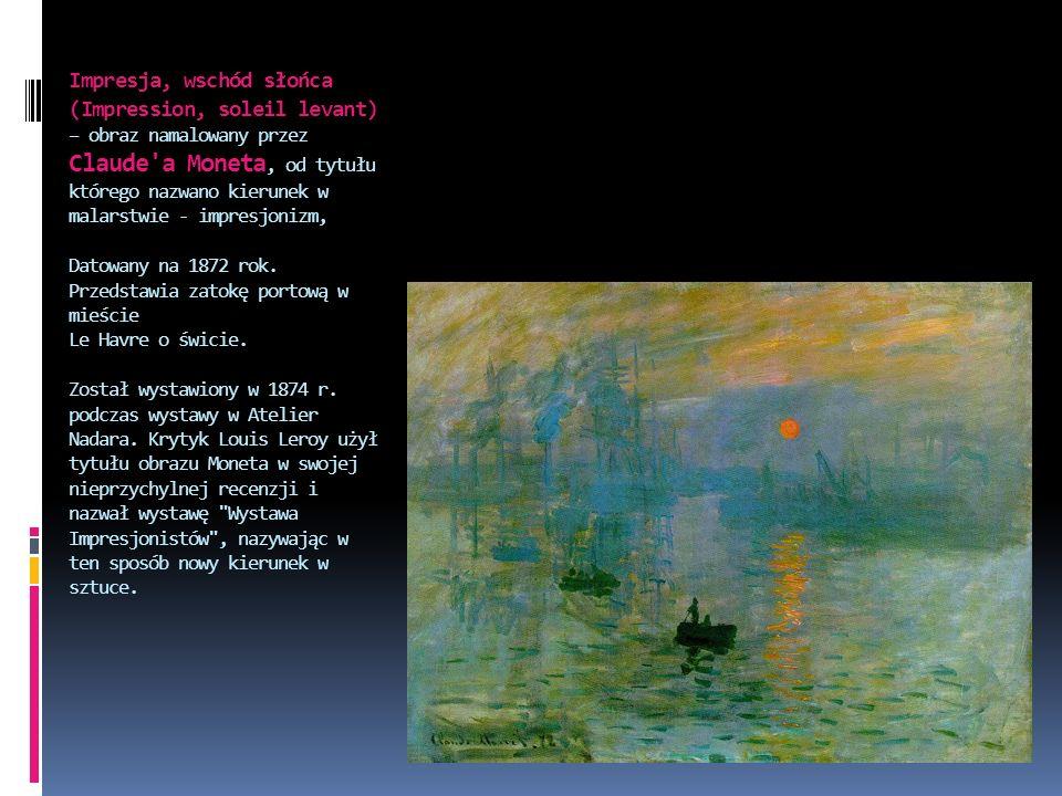 Impresja, wschód słońca (Impression, soleil levant) – obraz namalowany przez Claude'a Moneta, od tytułu którego nazwano kierunek w malarstwie - impres