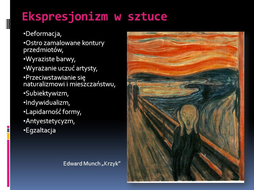 Ekspresjonizm w sztuce Deformacja, Ostro zamalowane kontury przedmiotów, Wyraziste barwy, Wyrażanie uczuć artysty, Przeciwstawianie się naturalizmowi