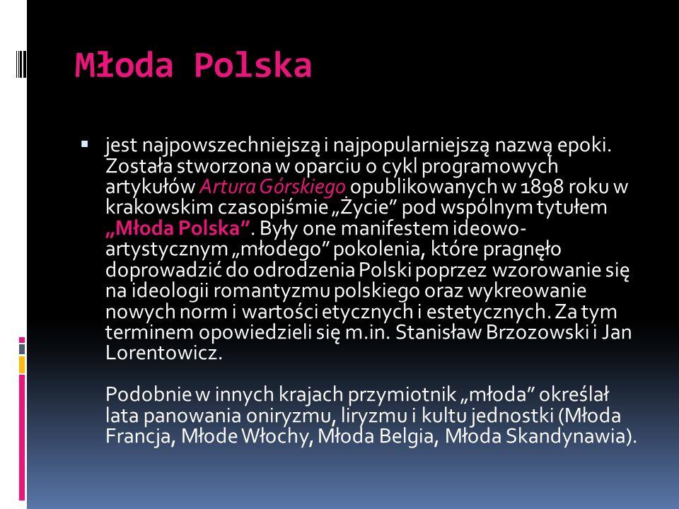Młoda Polska jest najpowszechniejszą i najpopularniejszą nazwą epoki. Została stworzona w oparciu o cykl programowych artykułów Artura Górskiego opubl