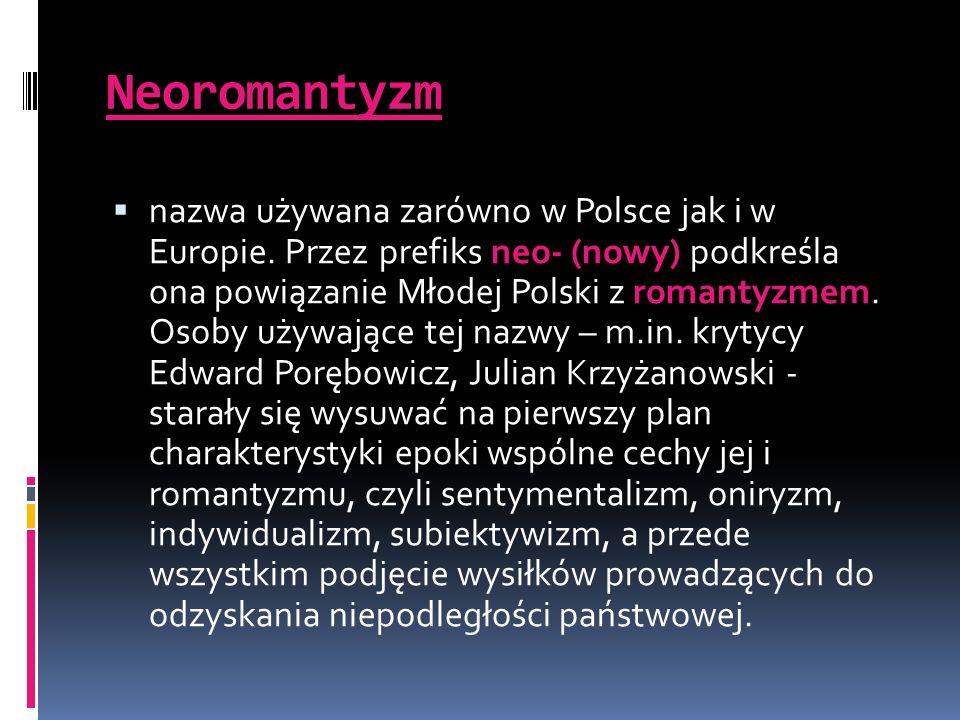 Neoromantyzm nazwa używana zarówno w Polsce jak i w Europie. Przez prefiks neo- (nowy) podkreśla ona powiązanie Młodej Polski z romantyzmem. Osoby uży