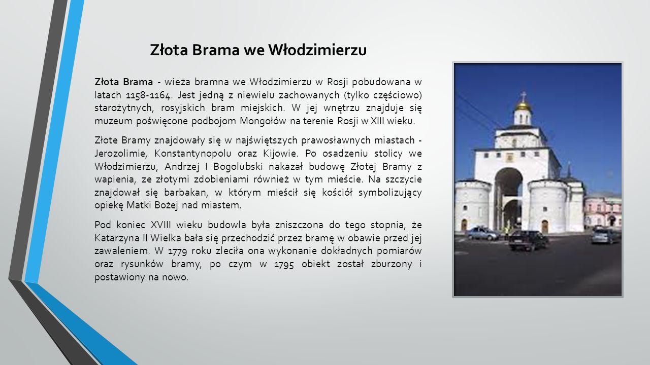 Złota Brama we Włodzimierzu Złota Brama - wieża bramna we Włodzimierzu w Rosji pobudowana w latach 1158-1164.