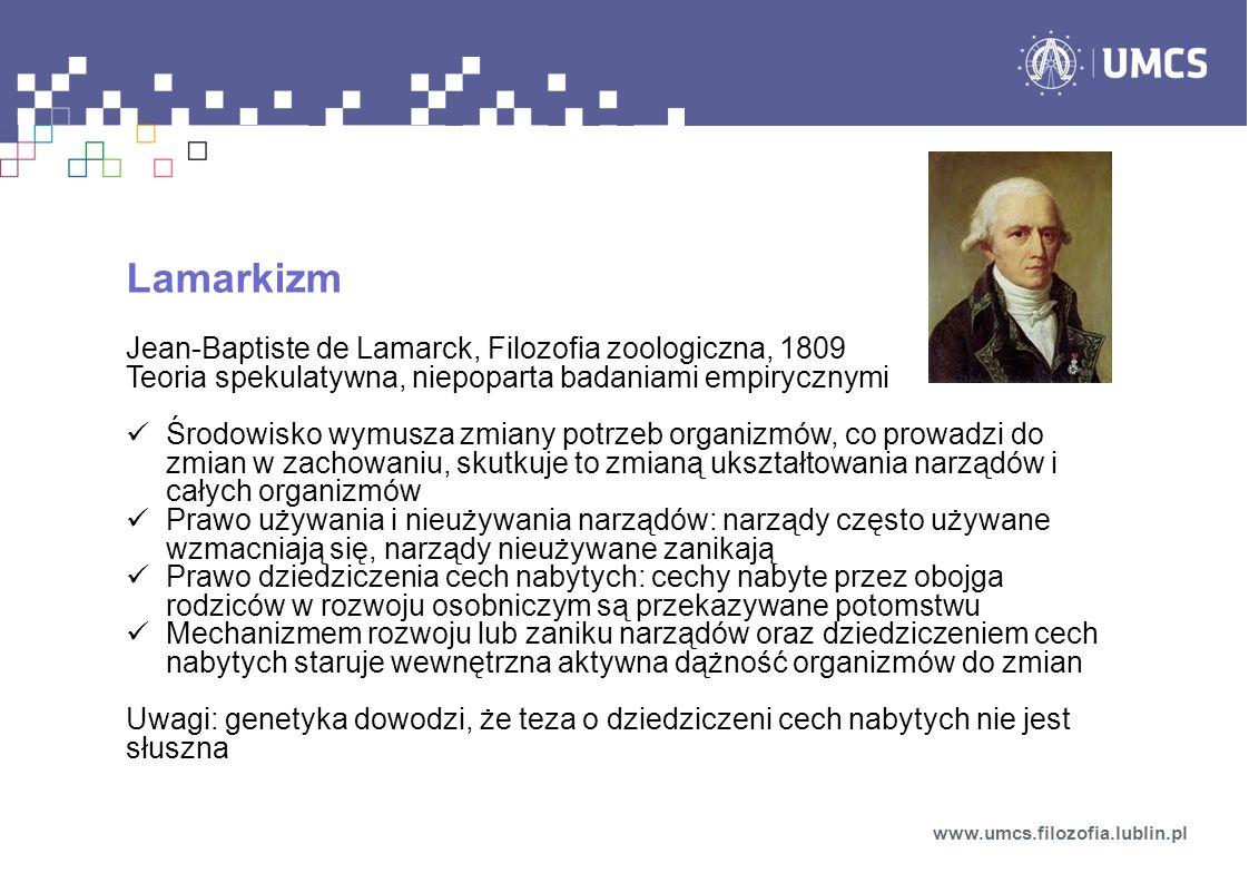 Lamarkizm Jean-Baptiste de Lamarck, Filozofia zoologiczna, 1809 Teoria spekulatywna, niepoparta badaniami empirycznymi Środowisko wymusza zmiany potrz