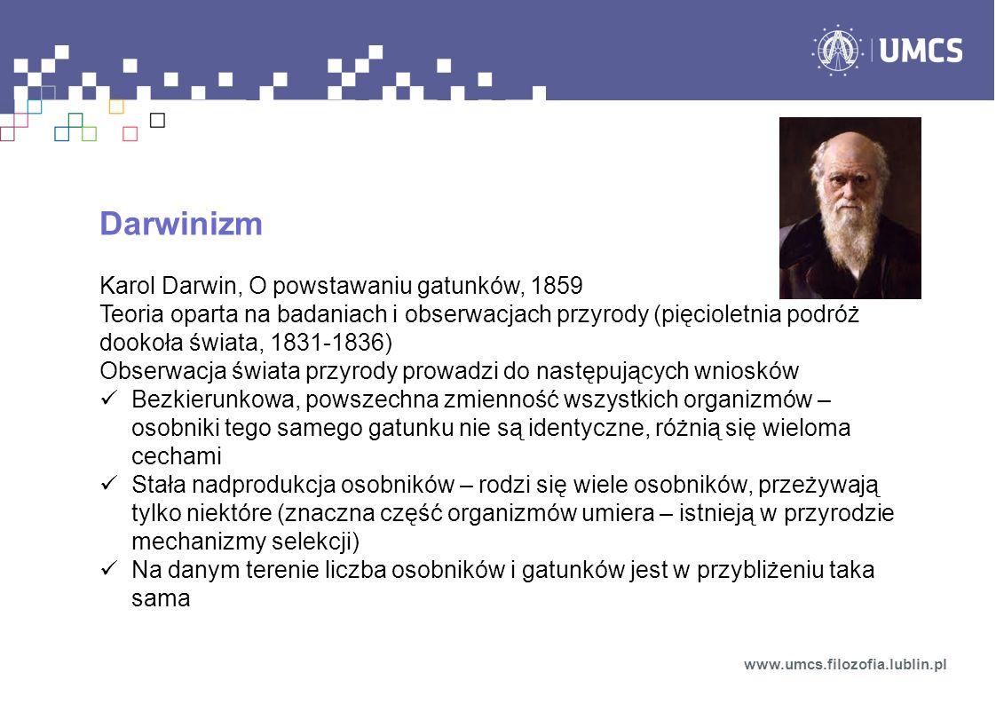 Darwinizm Karol Darwin, O powstawaniu gatunków, 1859 Teoria oparta na badaniach i obserwacjach przyrody (pięcioletnia podróż dookoła świata, 1831-1836