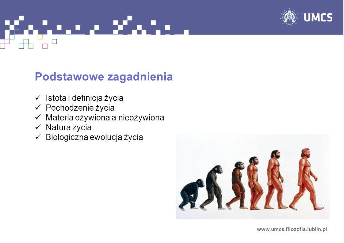 Podstawowe zagadnienia Istota i definicja życia Pochodzenie życia Materia ożywiona a nieożywiona Natura życia Biologiczna ewolucja życia www.umcs.filo