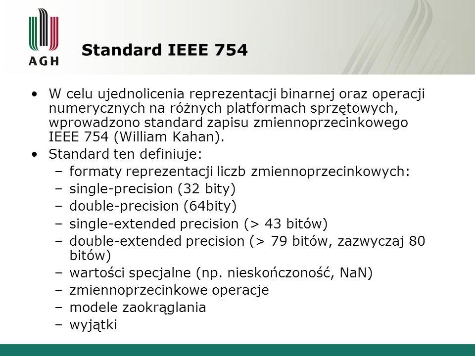 Standard IEEE 754 W celu ujednolicenia reprezentacji binarnej oraz operacji numerycznych na różnych platformach sprzętowych, wprowadzono standard zapi