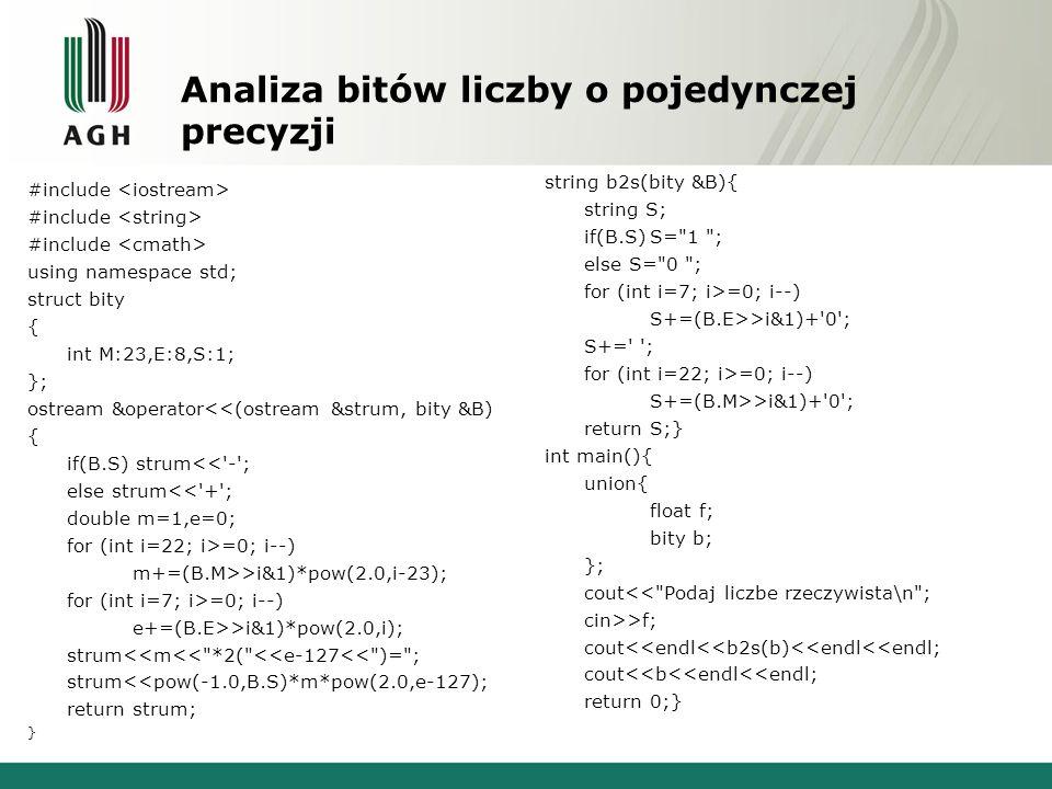 Analiza bitów liczby o pojedynczej precyzji #include using namespace std; struct bity { int M:23,E:8,S:1; }; ostream &operator<<(ostream &strum, bity