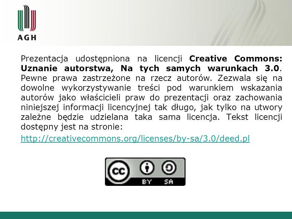 Prezentacja udostępniona na licencji Creative Commons: Uznanie autorstwa, Na tych samych warunkach 3.0. Pewne prawa zastrzeżone na rzecz autorów. Zezw