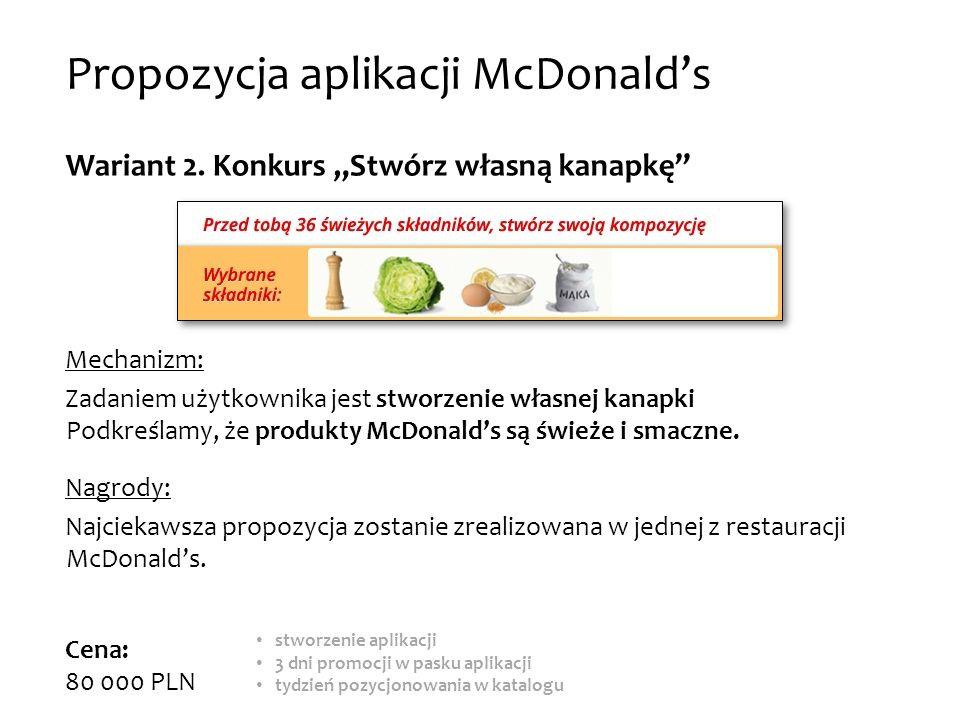 Propozycja aplikacji McDonalds Wariant 2. Konkurs Stwórz własną kanapkę Mechanizm: Zadaniem użytkownika jest stworzenie własnej kanapki Podkreślamy, ż