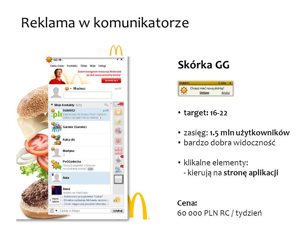 Reklama w komunikatorze Skórka GG target: 16-22 zasięg: 1.5 mln użytkowników bardzo dobra widoczność klikalne elementy: - kierują na stronę aplikacji