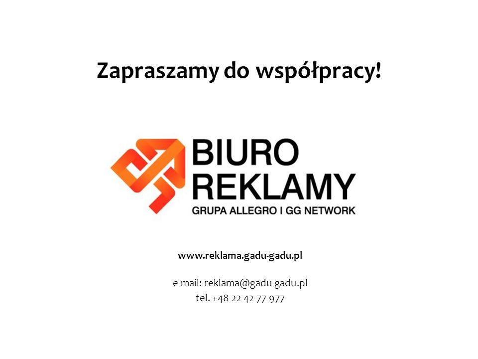 Zapraszamy do współpracy! www.reklama.gadu-gadu.pl e-mail: reklama@gadu-gadu.pl tel. +48 22 42 77 977