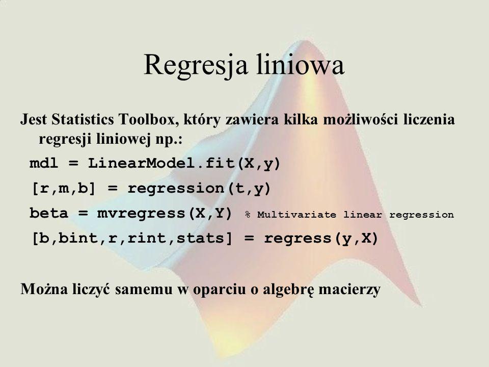 Regresja liniowa Jest Statistics Toolbox, który zawiera kilka możliwości liczenia regresji liniowej np.: mdl = LinearModel.fit(X,y) [r,m,b] = regressi