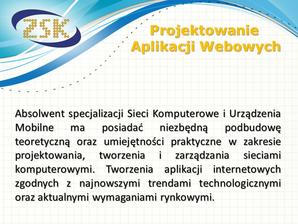 Absolwent specjalizacji Sieci Komputerowe i Urządzenia Mobilne ma posiadać niezbędną podbudowę teoretyczną oraz umiejętności praktyczne w zakresie pro