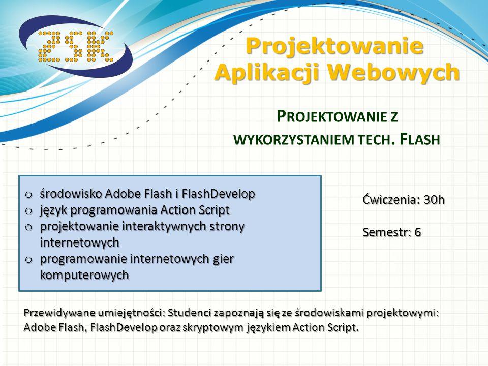 o środowisko Adobe Flash i FlashDevelop o język programowania Action Script o projektowanie interaktywnych strony internetowych o programowanie intern