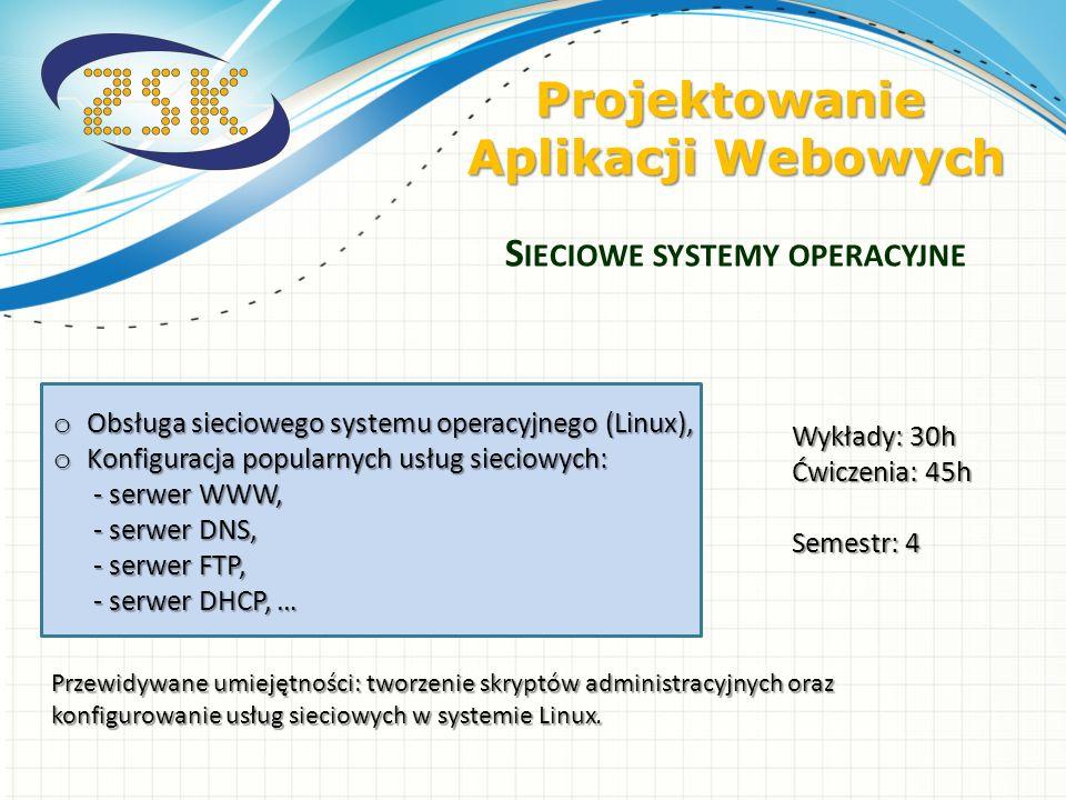 o Obsługa sieciowego systemu operacyjnego (Linux), o Konfiguracja popularnych usług sieciowych: - serwer WWW, - serwer DNS, - serwer FTP, - serwer DHC