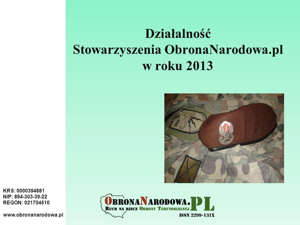 KRS: 0000394881 NIP: 894-303-39-22 REGON: 021704510 www.obronanarodowa.pl Działalność Stowarzyszenia ObronaNarodowa.pl w roku 2013