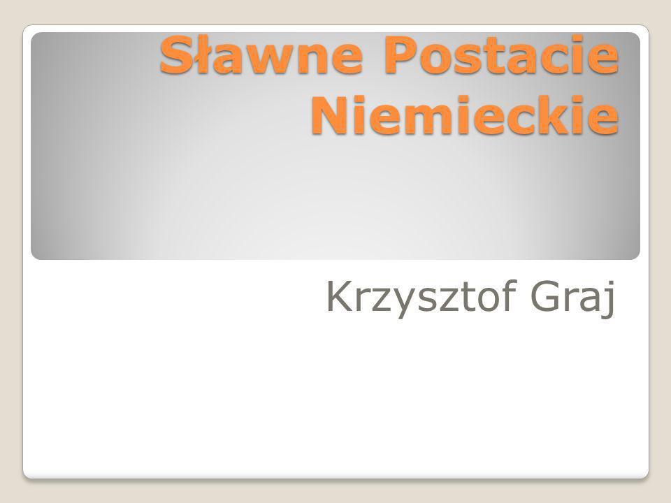 Sławne Postacie Niemieckie Krzysztof Graj