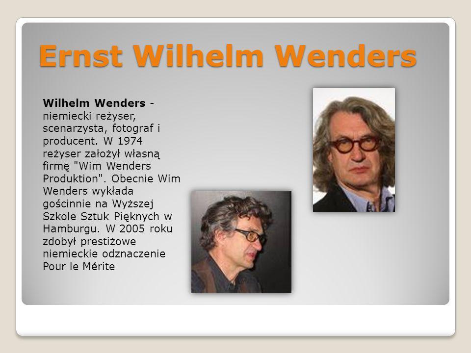 Ernst Wilhelm Wenders Wilhelm Wenders - niemiecki reżyser, scenarzysta, fotograf i producent. W 1974 reżyser założył własną firmę