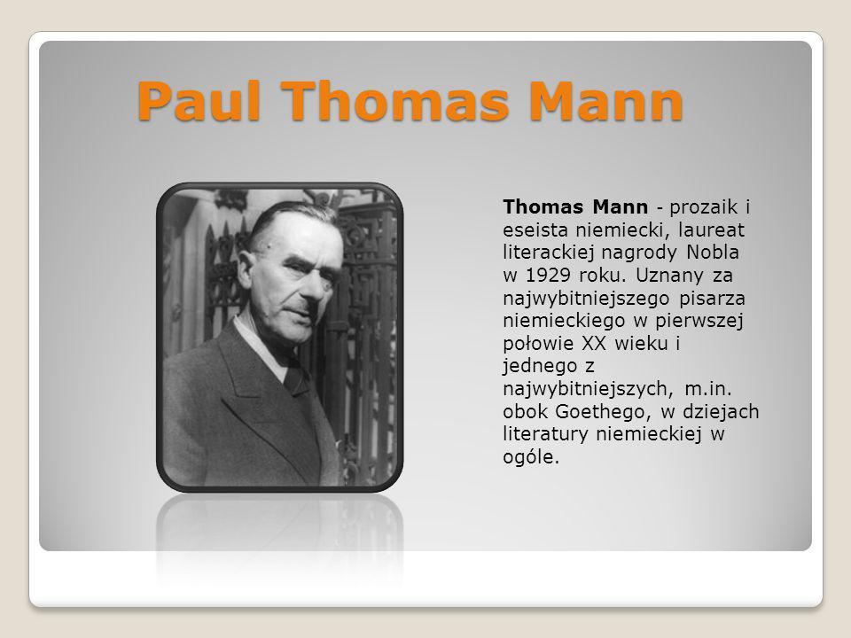Paul Thomas Mann Thomas Mann - prozaik i eseista niemiecki, laureat literackiej nagrody Nobla w 1929 roku. Uznany za najwybitniejszego pisarza niemiec