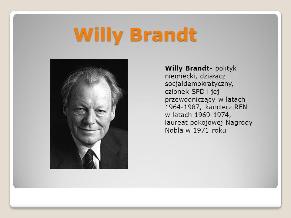 Willy Brandt Willy Brandt- polityk niemiecki, działacz socjaldemokratyczny, członek SPD i jej przewodniczący w latach 1964-1987, kanclerz RFN w latach