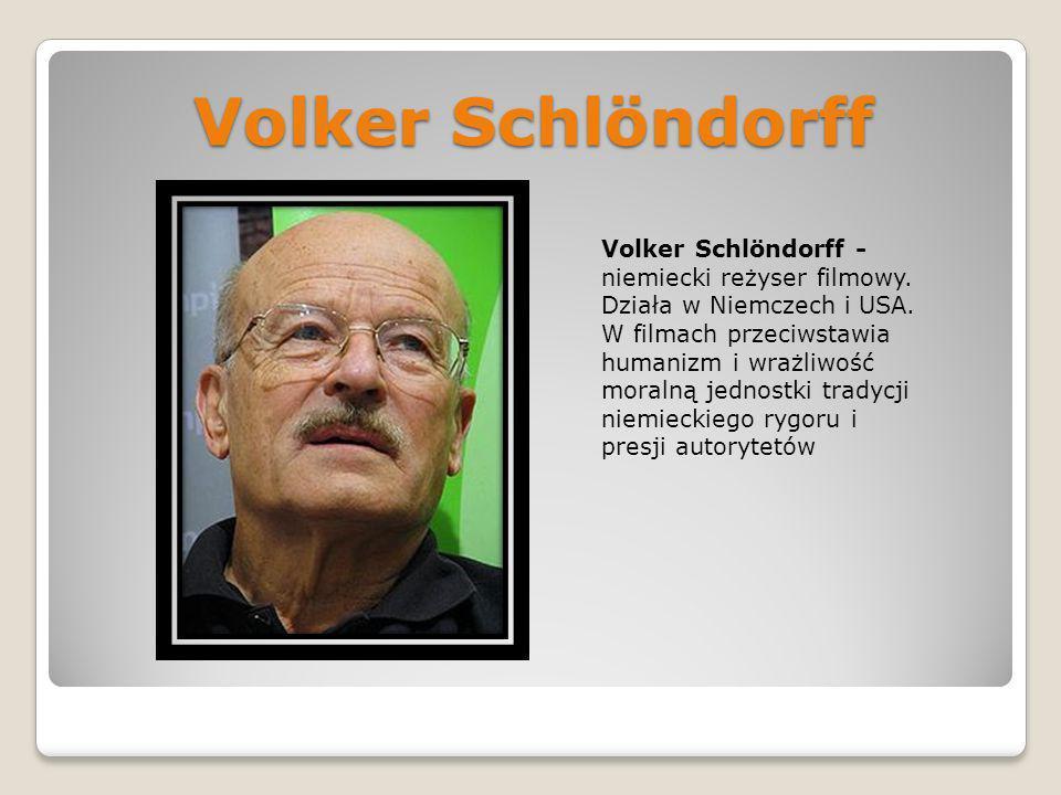Volker Schlöndorff Volker Schlöndorff - niemiecki reżyser filmowy. Działa w Niemczech i USA. W filmach przeciwstawia humanizm i wrażliwość moralną jed