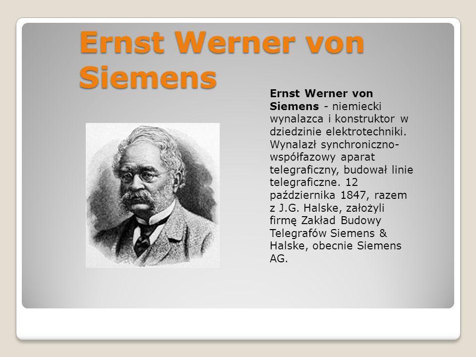 Ernst Werner von Siemens Ernst Werner von Siemens - niemiecki wynalazca i konstruktor w dziedzinie elektrotechniki. Wynalazł synchroniczno- współfazow