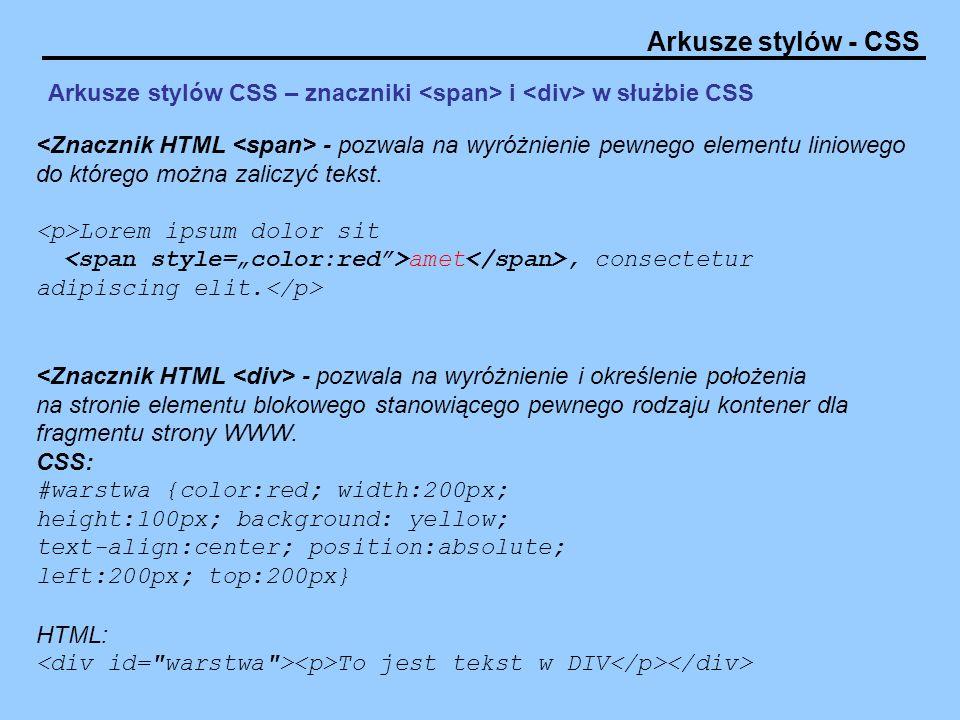 Arkusze stylów - CSS Arkusze stylów CSS – znaczniki i w służbie CSS - pozwala na wyróżnienie pewnego elementu liniowego do którego można zaliczyć teks