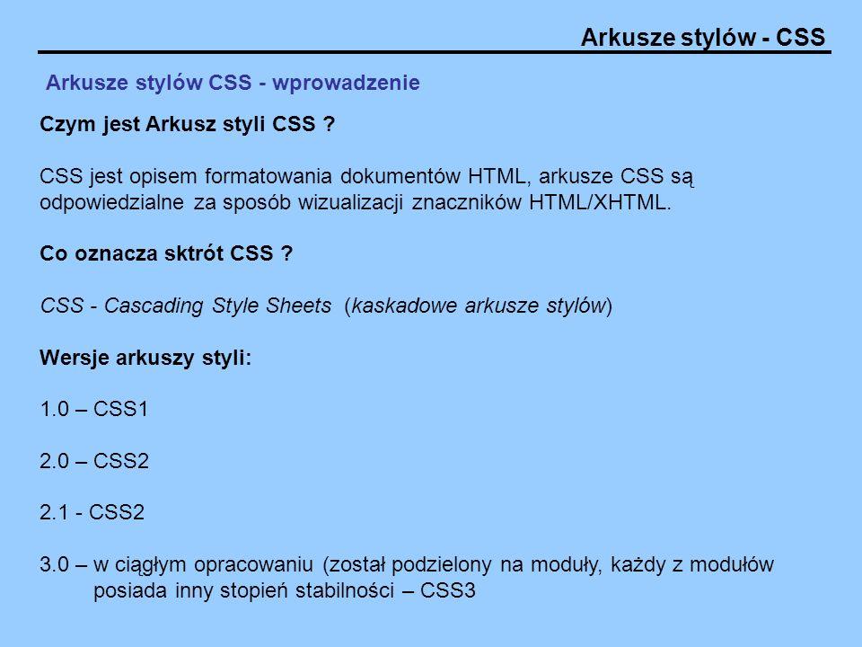 Arkusze stylów - CSS Arkusze stylów CSS - wprowadzenie Czym jest Arkusz styli CSS ? CSS jest opisem formatowania dokumentów HTML, arkusze CSS są odpow