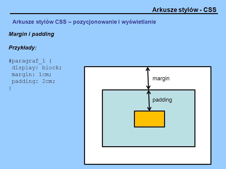 Arkusze stylów - CSS Arkusze stylów CSS – pozycjonowanie i wyświetlanie Margin i padding Przykłady: #paragraf_1 { display: block; margin: 1cm; padding