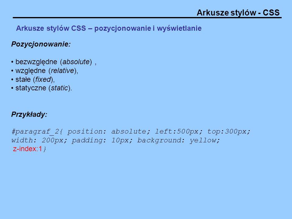 Arkusze stylów - CSS Arkusze stylów CSS – pozycjonowanie i wyświetlanie Pozycjonowanie: bezwzględne (absolute), względne (relative), stałe (fixed), st