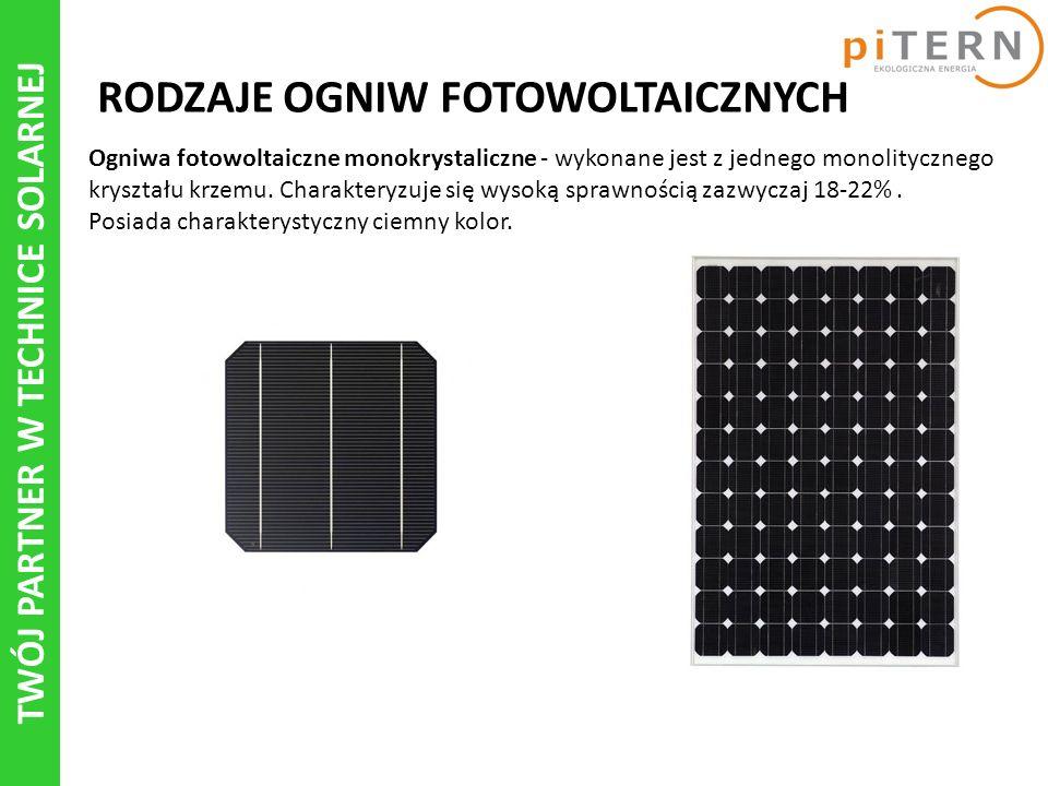 TWÓJ PARTNER W TECHNICE SOLARNEJ RODZAJE OGNIW FOTOWOLTAICZNYCH Ogniwa fotowoltaiczne monokrystaliczne - wykonane jest z jednego monolitycznego kryszt