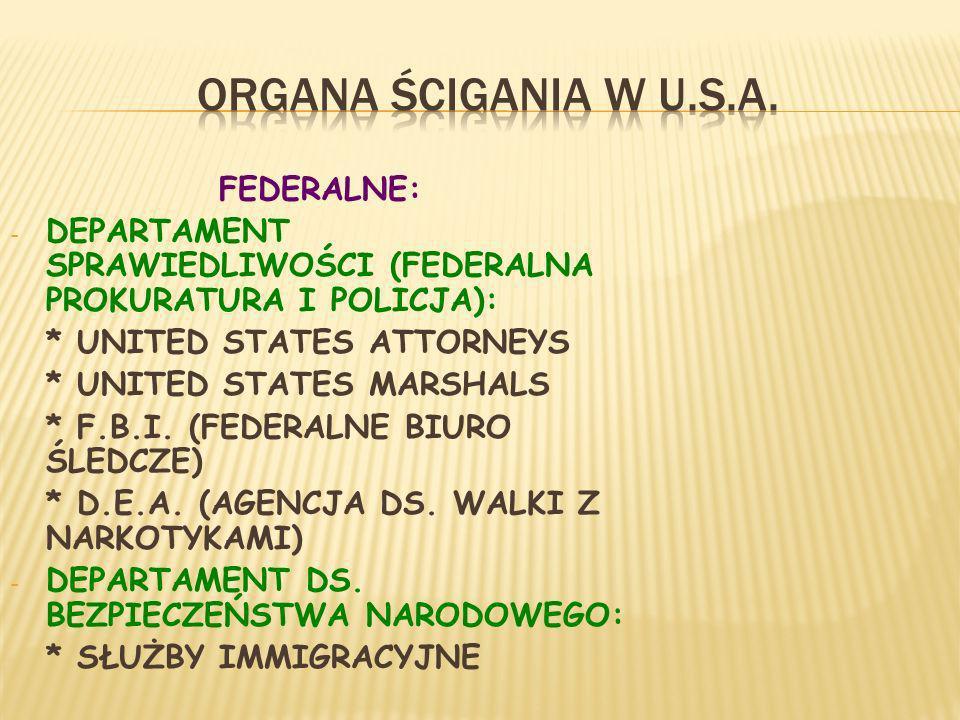 FEDERALNE: - DEPARTAMENT SPRAWIEDLIWOŚCI (FEDERALNA PROKURATURA I POLICJA): * UNITED STATES ATTORNEYS * UNITED STATES MARSHALS * F.B.I.