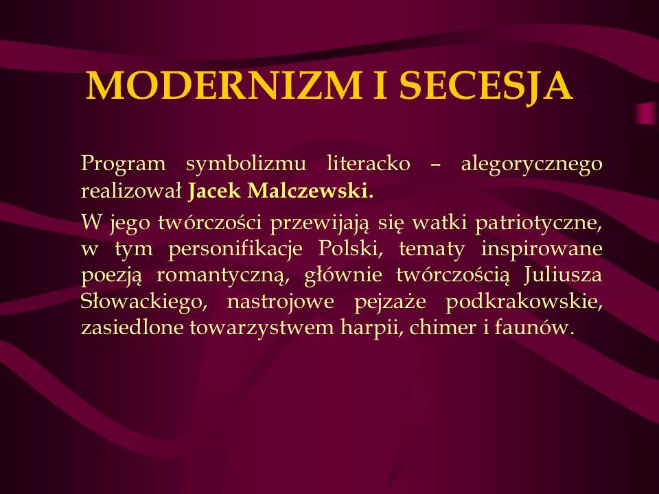 MODERNIZM I SECESJA Program symbolizmu literacko – alegorycznego realizował Jacek Malczewski.