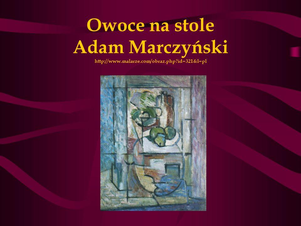 Owoce na stole Adam Marczyński http://www.malarze.com/obraz.php?id=321&l=pl