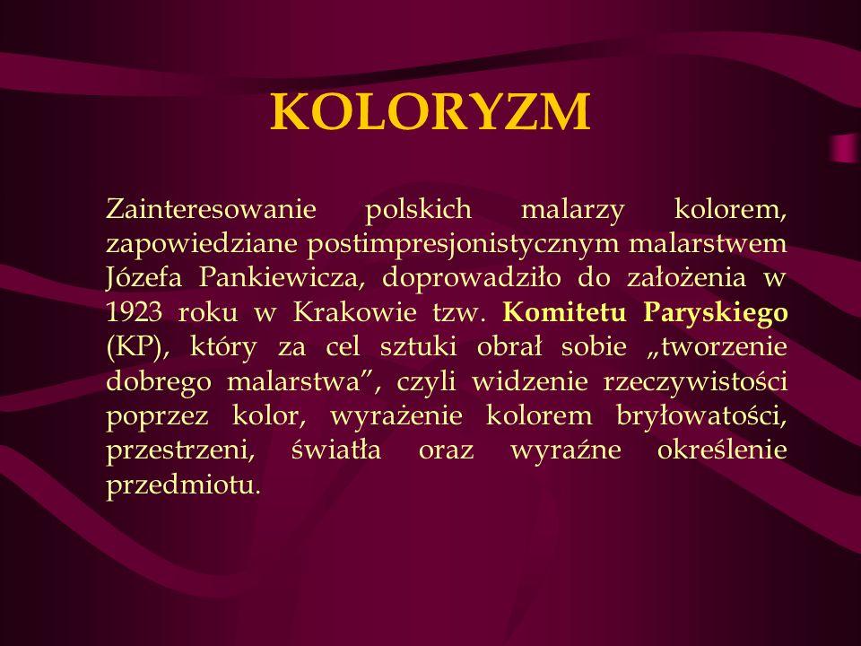 KOLORYZM Zainteresowanie polskich malarzy kolorem, zapowiedziane postimpresjonistycznym malarstwem Józefa Pankiewicza, doprowadziło do założenia w 1923 roku w Krakowie tzw.