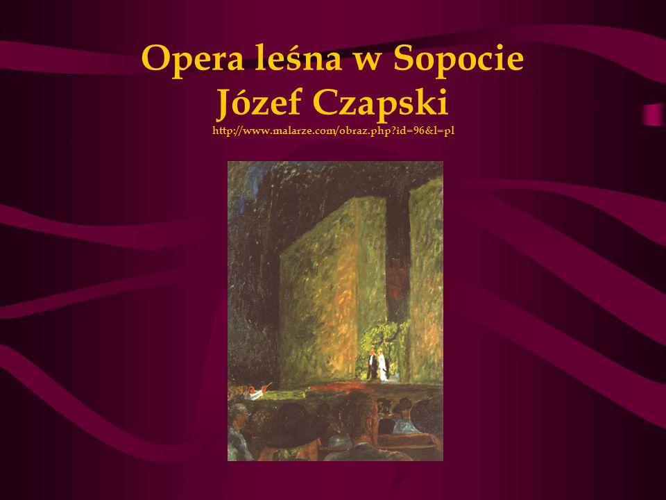 Opera leśna w Sopocie Józef Czapski http://www.malarze.com/obraz.php?id=96&l=pl