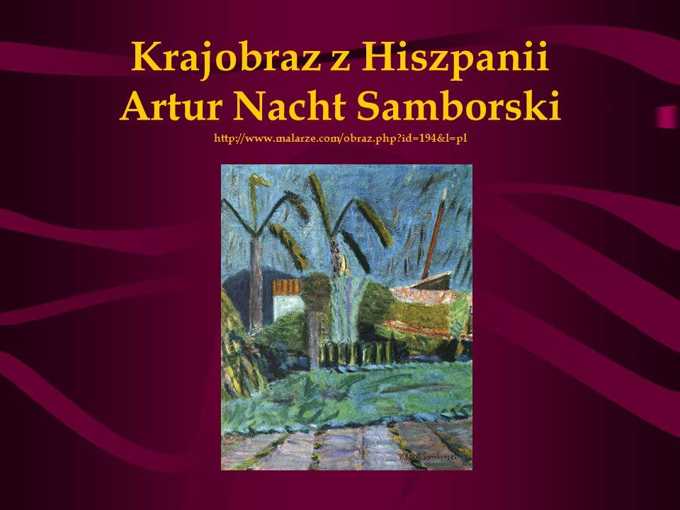 Krajobraz z Hiszpanii Artur Nacht Samborski http://www.malarze.com/obraz.php?id=194&l=pl