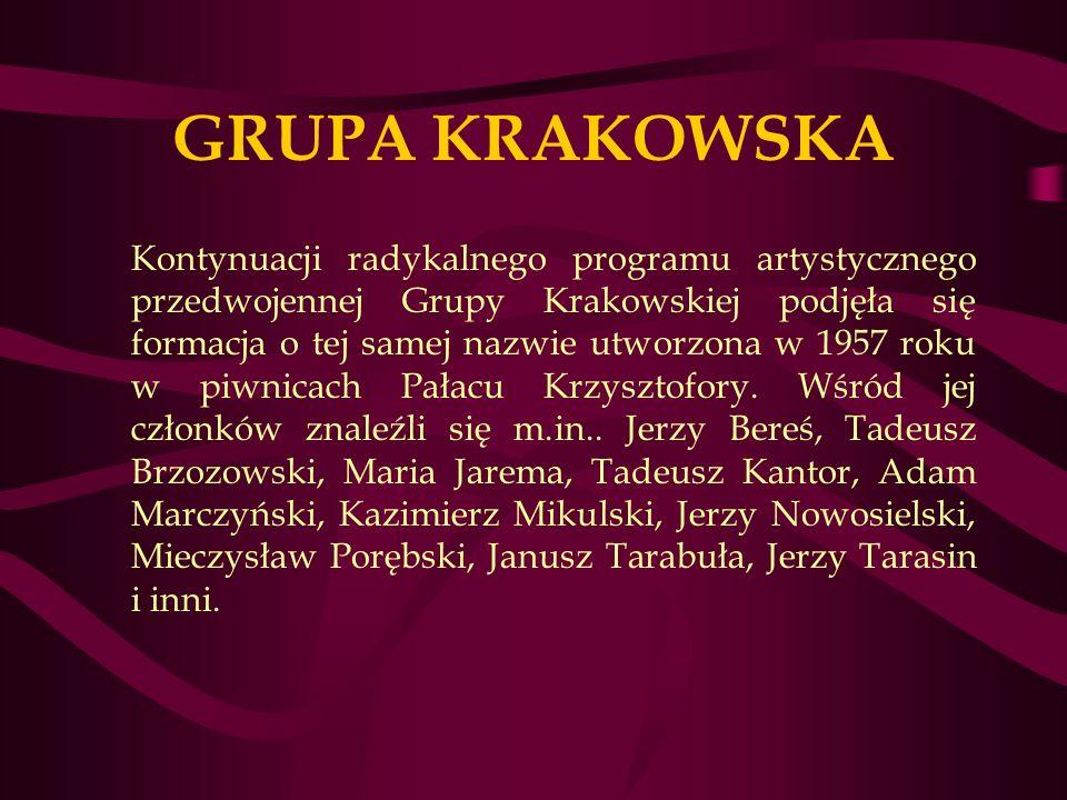 GRUPA KRAKOWSKA Kontynuacji radykalnego programu artystycznego przedwojennej Grupy Krakowskiej podjęła się formacja o tej samej nazwie utworzona w 1957 roku w piwnicach Pałacu Krzysztofory.