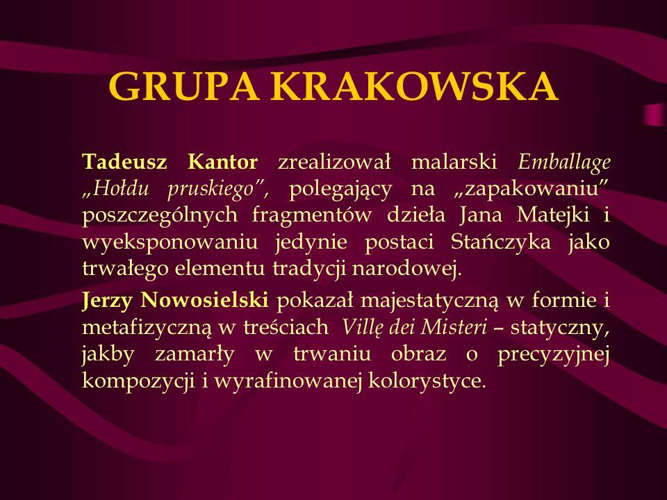 GRUPA KRAKOWSKA Tadeusz Kantor zrealizował malarski Emballage Hołdu pruskiego, polegający na zapakowaniu poszczególnych fragmentów dzieła Jana Matejki i wyeksponowaniu jedynie postaci Stańczyka jako trwałego elementu tradycji narodowej.