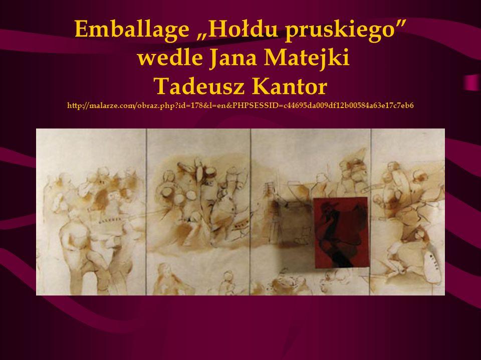 Emballage Hołdu pruskiego wedle Jana Matejki Tadeusz Kantor http://malarze.com/obraz.php?id=178&l=en&PHPSESSID=c44695da009df12b00584a63e17c7eb6