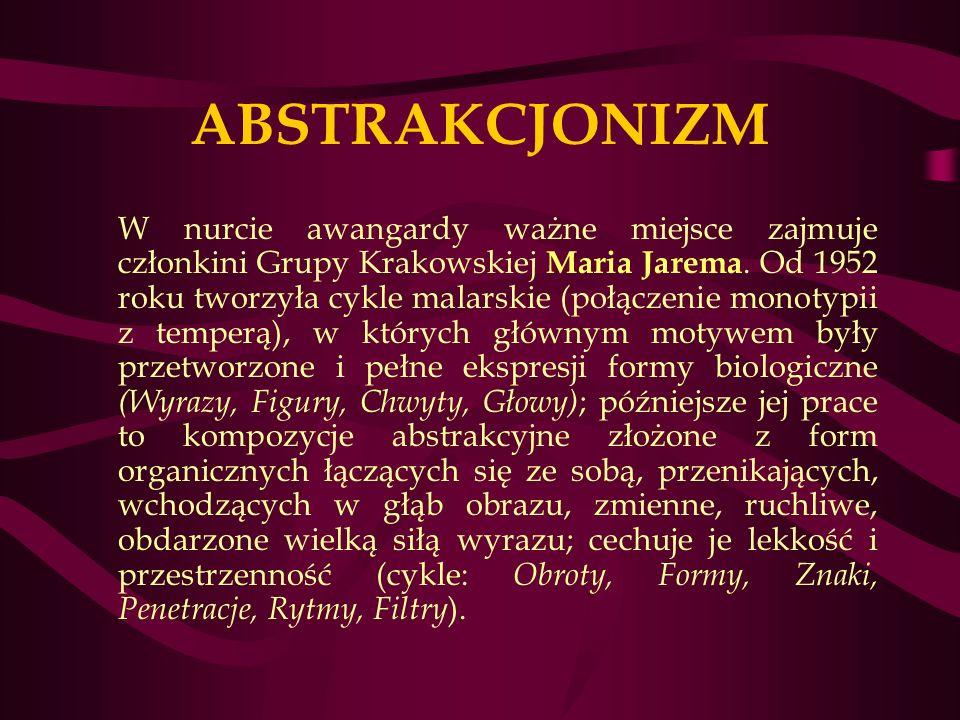 ABSTRAKCJONIZM W nurcie awangardy ważne miejsce zajmuje członkini Grupy Krakowskiej Maria Jarema.