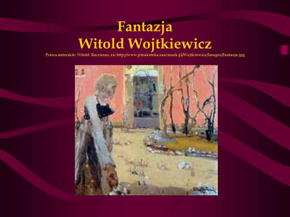 Fantazja Witold Wojtkiewicz Prawa autorskie: Witold Raczunas, za: http://www.pinakoteka.zascianek.pl/Wojtkiewicz/Images/Fantazja.jpg