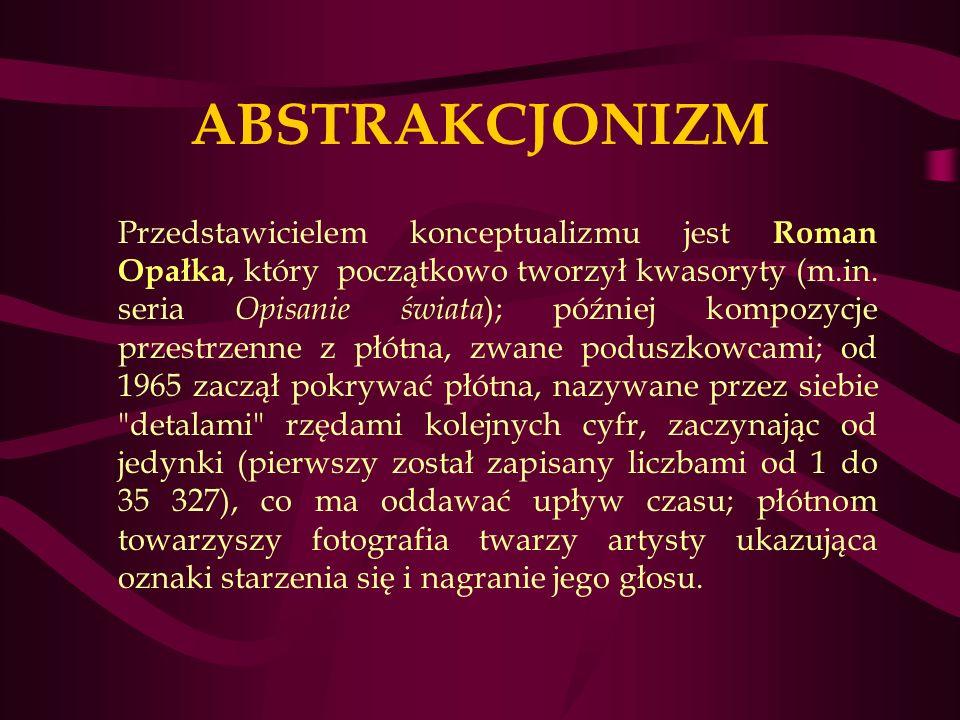 ABSTRAKCJONIZM Przedstawicielem konceptualizmu jest Roman Opałka, który początkowo tworzył kwasoryty (m.in.