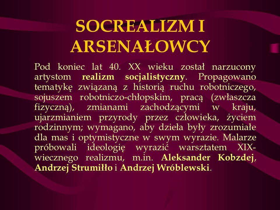 SOCREALIZM I ARSENAŁOWCY Pod koniec lat 40.