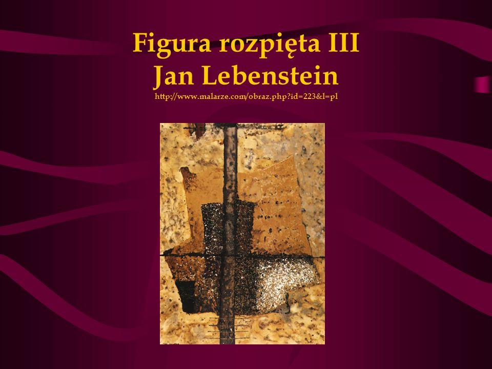 Figura rozpięta III Jan Lebenstein http://www.malarze.com/obraz.php?id=223&l=pl