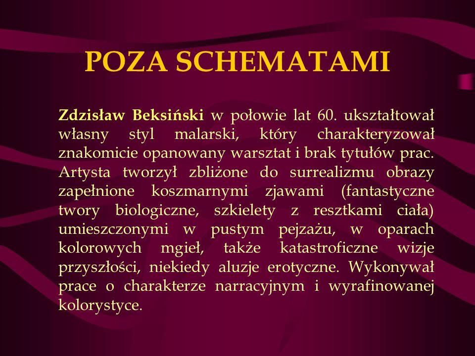 POZA SCHEMATAMI Zdzisław Beksiński w połowie lat 60.