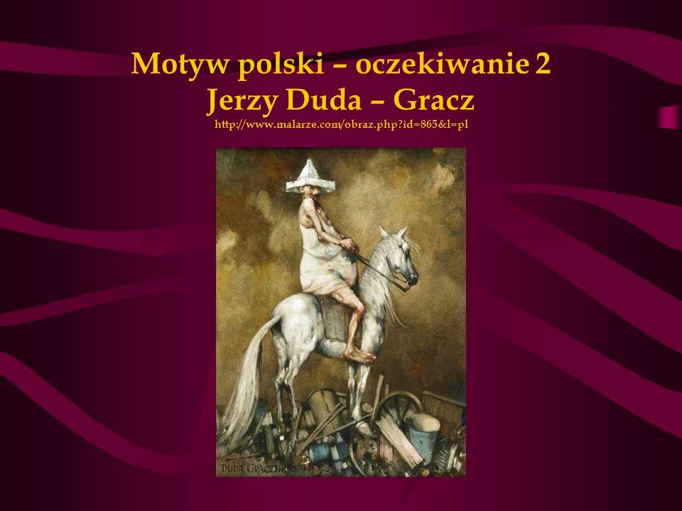 Motyw polski – oczekiwanie 2 Jerzy Duda – Gracz http://www.malarze.com/obraz.php?id=865&l=pl