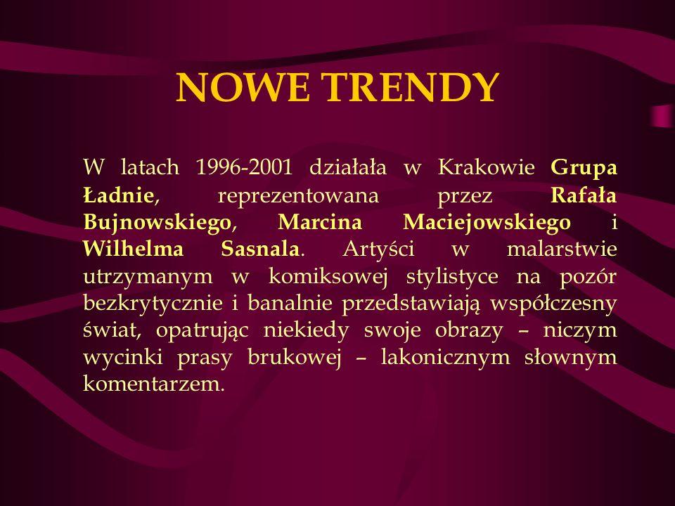 NOWE TRENDY W latach 1996-2001 działała w Krakowie Grupa Ładnie, reprezentowana przez Rafała Bujnowskiego, Marcina Maciejowskiego i Wilhelma Sasnala.