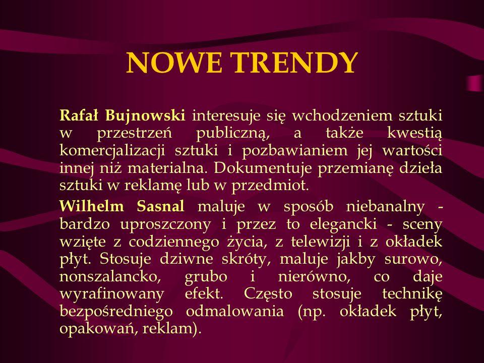 NOWE TRENDY Rafał Bujnowski interesuje się wchodzeniem sztuki w przestrzeń publiczną, a także kwestią komercjalizacji sztuki i pozbawianiem jej wartości innej niż materialna.