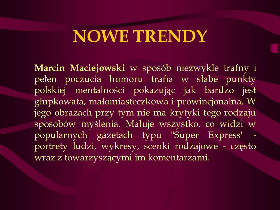 NOWE TRENDY Marcin Maciejowski w sposób niezwykle trafny i pełen poczucia humoru trafia w słabe punkty polskiej mentalności pokazując jak bardzo jest głupkowata, małomiasteczkowa i prowincjonalna.