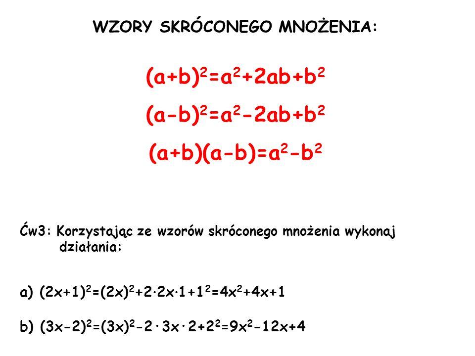 WZORY SKRÓCONEGO MNOŻENIA: (a+b) 2 =a 2 +2ab+b 2 (a-b) 2 =a 2 -2ab+b 2 (a+b)(a-b)=a 2 -b 2 Ćw3: Korzystając ze wzorów skróconego mnożenia wykonaj dzia